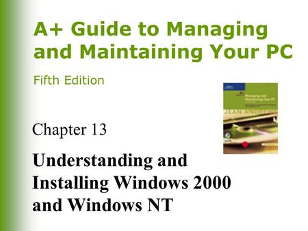 A+ Guide to Managing and Maintaining Your PC Fifth Edition Chapter 13 Understanding and Installing Windows 2000 and Windows NT.