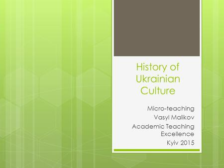 History of Ukrainian Culture Micro-teaching Vasyl Malikov Academic Teaching Excellence Kyiv 2015.