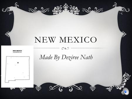 NEW MEXICO Made By Deziree Nath Geography The capital is Santa Fe The region is the southwest l Bordering states are Texas, Colorado, Arizona, Oklahoma,