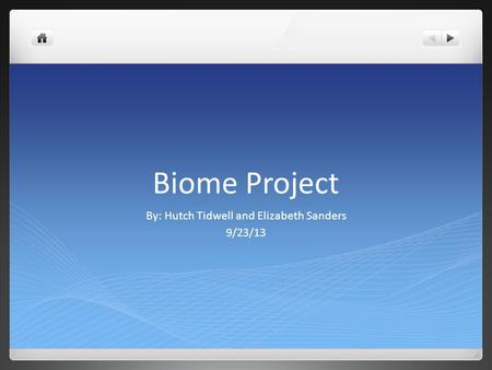 Biome Project By: Hutch Tidwell and Elizabeth Sanders 9/23/13.
