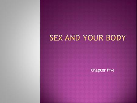 Chapter Five. 2 3 4 MALE CIRCUMCISION  Sex Hormones  Functions of sex hormones include:  Sex hormones are produced from several endocrine glands: