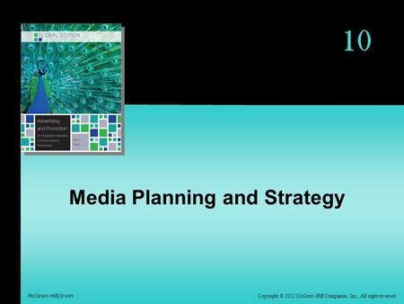 Copyright © 2012 McGraw-Hill Companies, Inc., All right reversed McGraw-Hill/Irwin 10 Media Planning and Strategy.