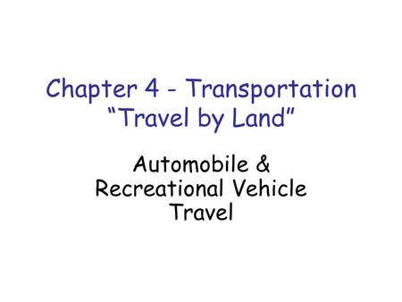 "Chapter 4 - Transportation ""Travel by Land"" Automobile & Recreational Vehicle Travel."