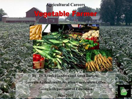 By: Dr. Frank Flanders and Anna Burgess Georgia Agricultural Education Curriculum Office Georgia Department of Education June 2005 START Agricultural Careers.