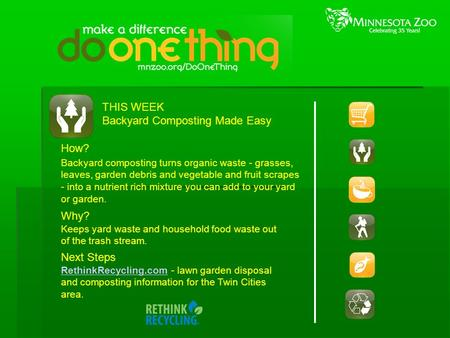 THIS WEEK Backyard Composting Made Easy How? Backyard composting turns organic waste - grasses, leaves, garden debris and vegetable and fruit scrapes -