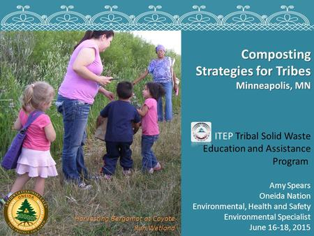 Composting Strategies for Tribes Minneapolis, MN ITEP Tribal Solid Waste Education and Assistance Program Amy Spears Oneida Nation Environmental, Health.