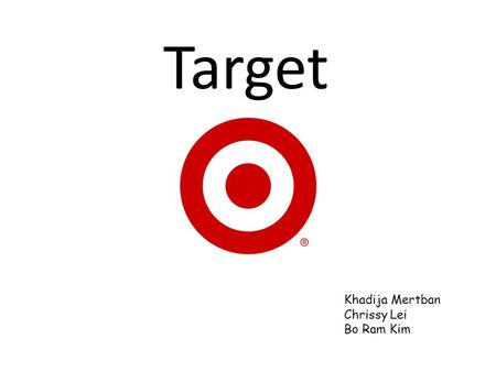 Target Khadija Mertban Chrissy Lei Bo Ram Kim. Discount Retailer Selling Grocery Vegetable/Fruit Clothing/Toy Health and Beauty Product Electronics Furniture.