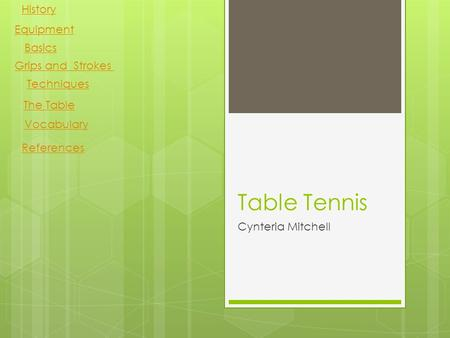 Table Tennis Cynteria Mitchell History Equipment Basics Grips and Strokes Techniques The Table Vocabulary References.