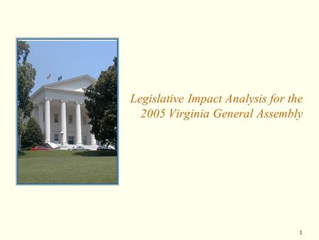 1 Legislative Impact Analysis for the 2005 Virginia General Assembly.