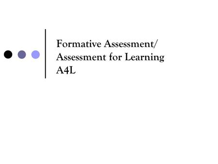 Formative Assessment/ Assessment for Learning A4L.