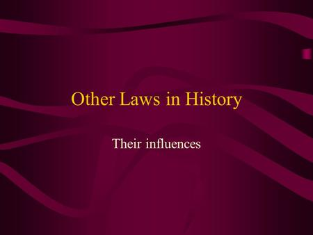 Other Laws in History Their influences.