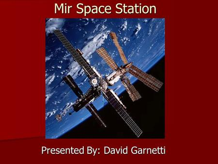 Mir Space Station Presented By: David Garnetti. Brief History of Mir The first space shuttle docked with Mir in 1986 The first space shuttle docked with.