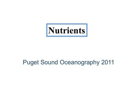 Puget Sound Oceanography 2011 Nutrients. Deviation from Redfield Ratios: