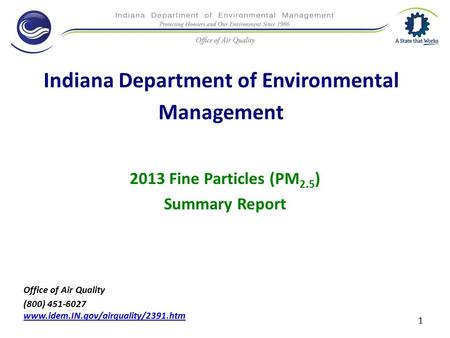 Indiana Department of Environmental Management 2013 Fine Particles (PM 2.5 ) Summary Report Office of Air Quality (800) 451-6027 www.idem.IN.gov/airquality/2391.htm.