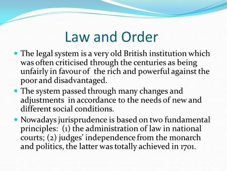 Law and Order The legal system is a very old British institution which was often criticised through the centuries as being unfairly in favour of the rich.
