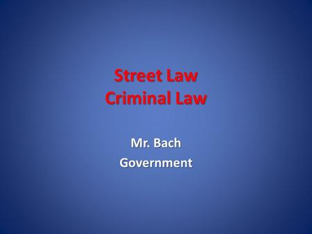 Street Law Criminal Law Mr. Bach Government. Criminal Law Prosecution v. Defendant Prosecution v. Defendant – Crime against the general public Prosecutor.