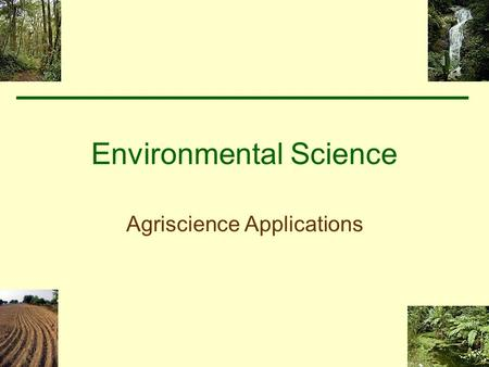 Environmental Science Agriscience Applications Forestry Competency –Analyze the conservation practices for utilizing forest, wildlife, fisheries and.