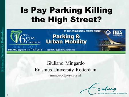 1 Is Pay Parking Killing the High Street? Giuliano Mingardo Erasmus University Rotterdam