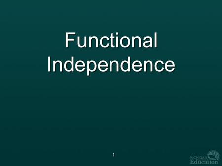 1 Functional Independence. 2 Presenter Dan Evans Assessment Administration and Reporting Office of Educational Assessment & Accountability.