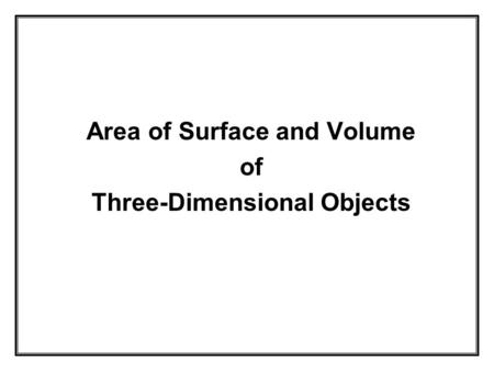 Area of Surface and Volume of Three-Dimensional Objects.