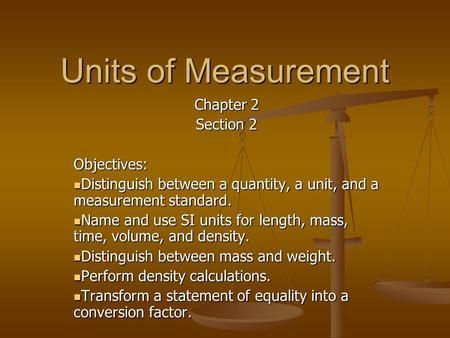 Units of Measurement Chapter 2 Section 2 Objectives: Distinguish between a quantity, a unit, and a measurement standard. Distinguish between a quantity,