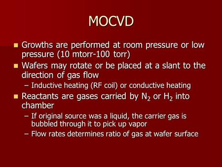 MOCVD Growths are performed at room pressure or low pressure (10 mtorr-100 torr) Growths are performed at room pressure or low pressure (10 mtorr-100 torr)