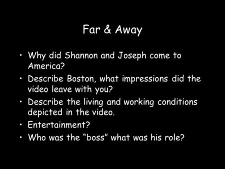 Far & Away Why did Shannon and Joseph come to America? Describe Boston, what impressions did the video leave with you? Describe the living and working.