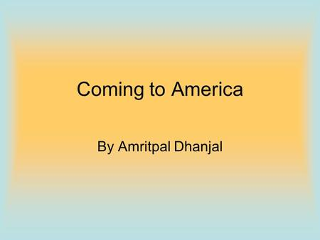 Coming to America By Amritpal Dhanjal. Inspections The immigrants had to take a medical exam before they boarded the boat to America. They did not pass.