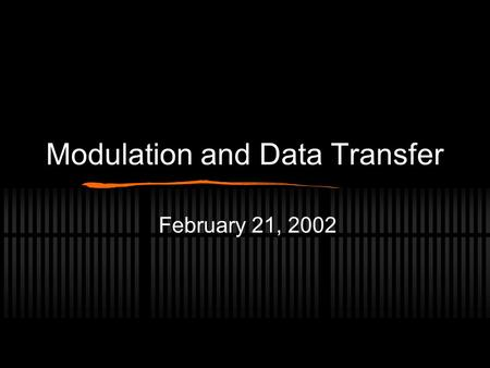Modulation and Data Transfer February 21, 2002. References  gy-Article.asp?ArtNum=2