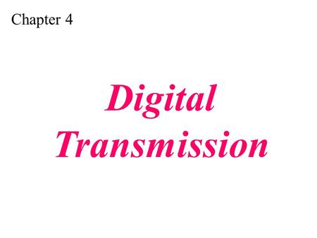 Chapter 4 Digital Transmission. 4.1 Line Coding Some Characteristics Line Coding Schemes Some Other Schemes.