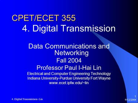 9/12/2004 4. Digital Transmisison - Lin 1 CPET/ECET 355 4. Digital Transmission Data Communications and Networking Fall 2004 Professor Paul I-Hai Lin Electrical.