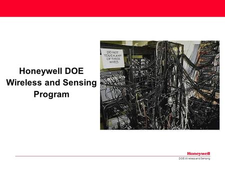 DOE Wireless and Sensing Honeywell DOE Wireless and Sensing Program.