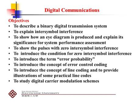 Digital Communications Objectives To describe a binary digital transmission system To explain intersymbol interference To show how an eye diagram is produced.