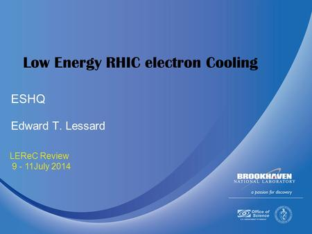 July 9-11 2014 LEReC Review 9 - 11July 2014 Low Energy RHIC electron Cooling Edward T. Lessard ESHQ.