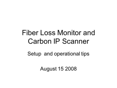 Fiber Loss Monitor and Carbon IP Scanner Setup and operational tips August 15 2008.