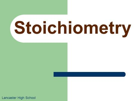 Stoichiometry Lancaster High School. Stoichiometry Consider the chemical equation: 4NH 3 + 5O 2  6H 2 O + 4NO There are several numbers involved. What.