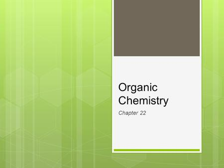 Organic Chemistry Chapter 22. Organic Chemistry  All organic compounds contain carbon atoms, but not all carbon-containing compounds are classified as.