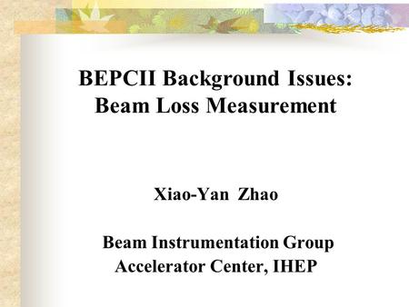 Xiao-Yan Zhao Beam Instrumentation Group Accelerator Center, IHEP BEPCII Background Issues: Beam Loss Measurement.