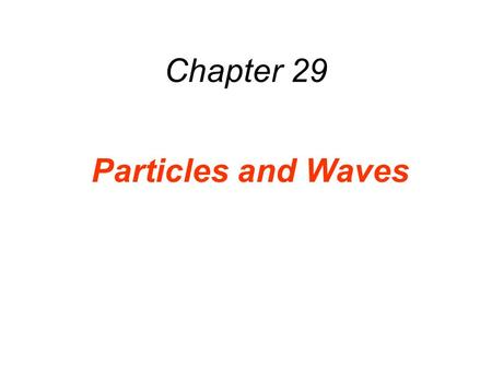 Chapter 29 Particles and Waves.