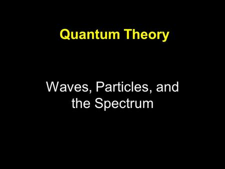 Waves, Particles, and the Spectrum Quantum Theory.