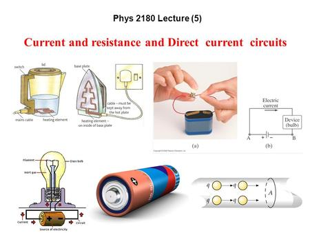 Phys 2180 Lecture (5) Current and resistance and Direct current circuits.