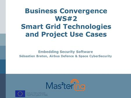 Project co-funded by the European Commission within the 7th Framework Program (Grant Agreement No. 619682 ) Business Convergence WS#2 Smart Grid Technologies.
