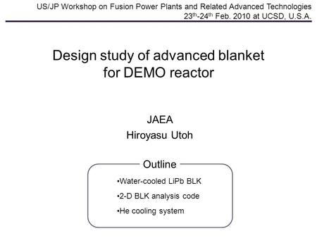 Design study of advanced blanket for DEMO reactor US/JP Workshop on Fusion Power Plants and Related Advanced Technologies 23 th -24 th Feb. 2010 at UCSD,