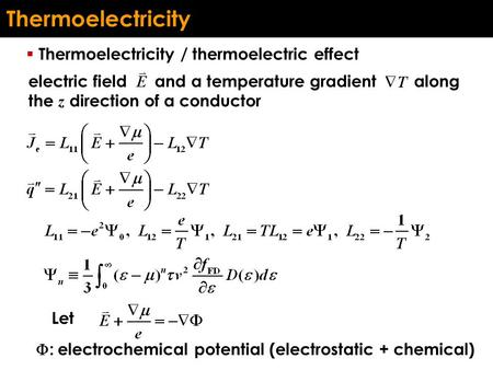 Thermoelectricity  Thermoelectricity / thermoelectric effect electric field and a temperature gradient along the z direction of a conductor Let  : electrochemical.