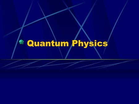 Quantum Physics. Quantum Theory Max Planck, examining heat radiation (ir light) proposes energy is quantized, or occurring in discrete small packets with.