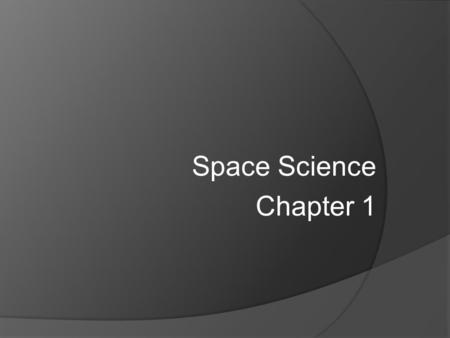 Space Science Chapter 1. Bell Work  Welcome Back! I hope you all enjoyed your break. 1. What is something that you will change this quarter to help improve.