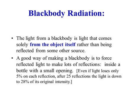 Blackbody Radiation: The light from a blackbody is light that comes solely from the object itself rather than being reflected from some other source. A.
