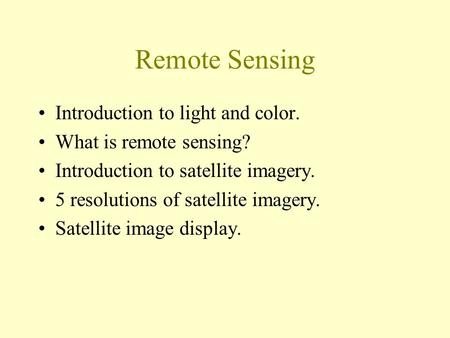Remote Sensing Introduction to light and color. What is remote sensing? Introduction to satellite imagery. 5 resolutions of satellite imagery. Satellite.
