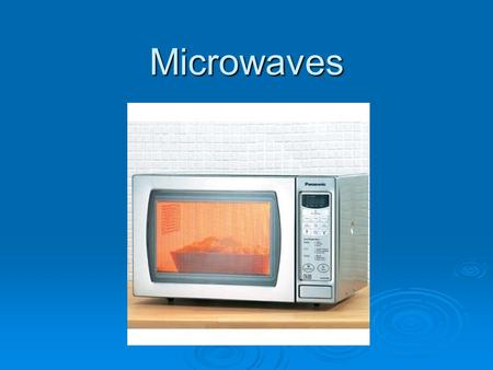 Microwaves. How long have microwaves been around?  In 1945, Dr. Perry Spencer, a scientist, was working in a lab when he felt some heat on his hand.