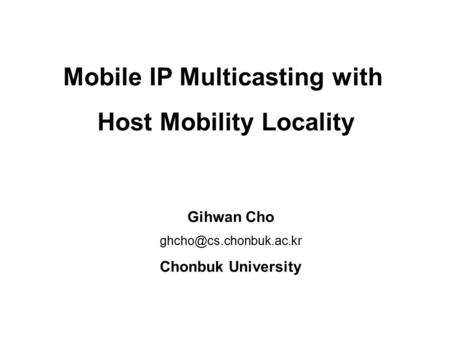 1 Chonbuk University, DCLAB, ghcho APCC : Wireless Internet Nov. 2, 2000 Mobile IP Multicasting with Host Mobility Locality Gihwan Cho